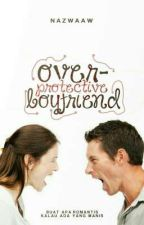 OVERPROTECTIVE BOYFRIEND by gyeloliqwertyx