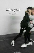 Into you ; saschefano  by AwYoutubers