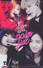 [LONGFIC] LOVE IS PAINFUL - BTS & BLACKPINK by KONPINKBANGVN747