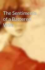 The Sentiments of a Battered Wife by psychelobster