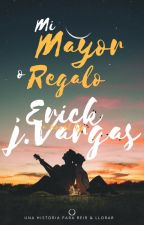 Mi Mayor Regalo #Wattys2017 by erickjimenezvar