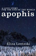 Apophis: A Love Story for the End of the World by ElizaLentzski
