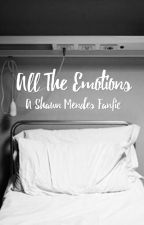 All The Emotions - A Shawn Mendes Fanfiction by nimbusfirebolt