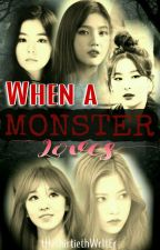 When A Monster Loves [On-going & Editing] by tHethirtiethWrItEr