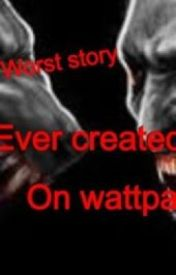 THE WORST STORY EVER ON WATT PAD by UnderSepticFire