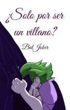 BatJoker: ¿Solo por ser un villano? (One-Shot) by mariferlafuria