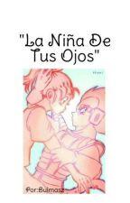 La Niña De Tus ojos  by Bulmasz