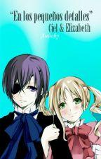 """Ciel & Elizabeth """"En los pequeños detalles"""" by KanokoSwam"""