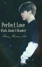 Perfect Love (Park Jimin X Reader) by Kotori_Minami_2006