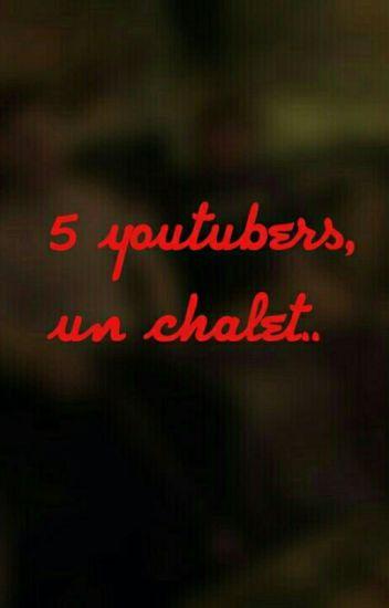 5 youtubers, un chalet..