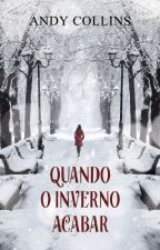 Quando o Inverno Acabar by AndyCollins_Oficial