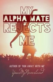 My Alpha Mate Rejects Me!! by YourMyNeverland