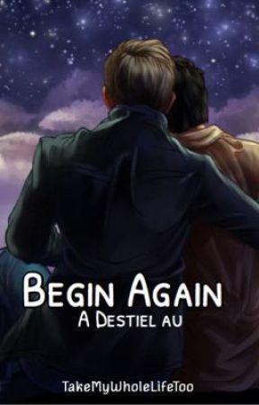 Begin Again (Destiel) by TakeMyWholeLifeToo
