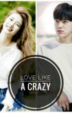 Love Like a Crazy by Oh_sooji