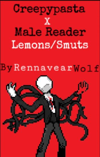 Creepypasta X Male!Reader (Lemons) - RennavearWolf - Wattpad