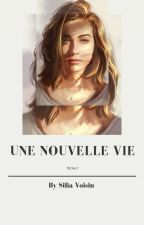 Une Nouvelle Vie. Tome 1 TERMINÉ  by SiliaHyung