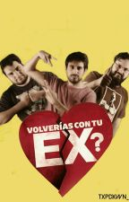 ¿Volverías Con Tu Ex? | Jaidefinichon. by txpdxwn_