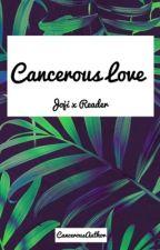 Cancerous Love (Joji x Reader) by Zeaazzeeaa