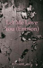 Let Me Love You (Emison)  by emison_asf