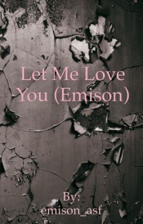 Let Me Love You (Emison)  by emison_asf