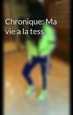 Chronique: Ma vie a la tess by hannah83500