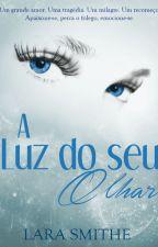 A LUZ DO SEU OLHAR by larasmithe