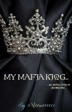 MY MAFIA KING - AN UNTOLD STORY OF UNDYING LOVE...... by meeneeeeee