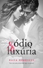 Ódio & Luxúria(LIVRO COMPLETO) by NanaMedeiros