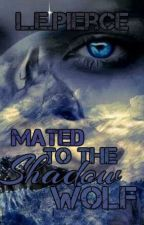 Mated to The Shadow Wolf by InsanelyCorrupted