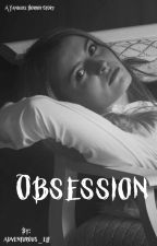 Obsession...(Male reader X Female yanderes) by adventurous_elf