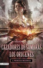 Cazadores de sombras los origenes: PRINCESA MECANICA. by lizbet12042000