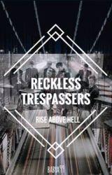 Reckless Trespassers by BabyA99