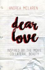 Dear Love | #CollateralBeauty by abitofaParadox