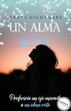 Un Alma Rota. (En Corrección) by Araya_Nightmare
