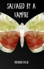 Salvaged by a vampire - Tome 1 by preferencetaylor