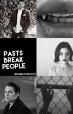 Pasts break people by fivesecofteenwolf