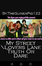 My Street/Lovers Lane Truth Or Dare by TheGuineaPig122