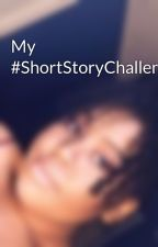 My #ShortStoryChallenges by beauty_850