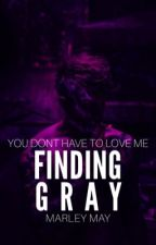 Finding Gray (Currently being edited) by Mxrleyy