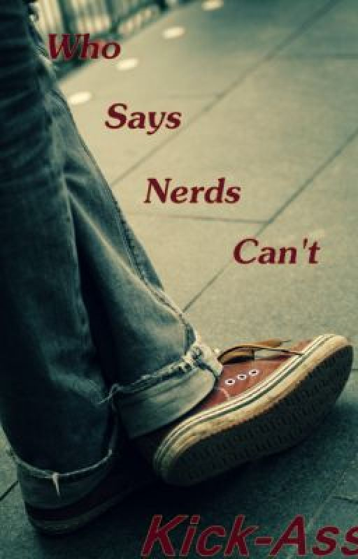 Who Says Nerds Can't Kick-Ass!? by OhMegaWeirdo