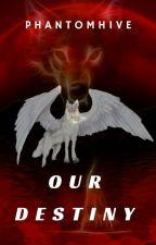 Our Destiny by Phantomhive_Rev