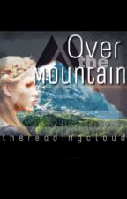 Over the Mountain (Book One) by shortpotato14