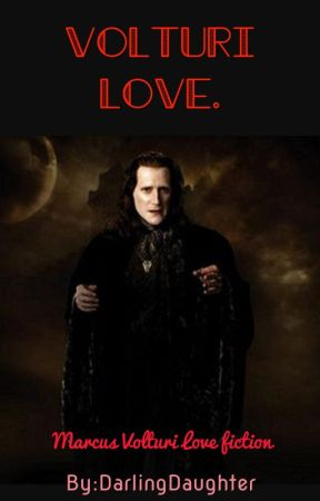 Volturi love. {Marcus Volturi} by DarlingDaughter