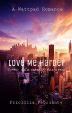 Love Me,Harder by Pricilliaft17