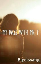 My Days With Mr.F  by cissatyy