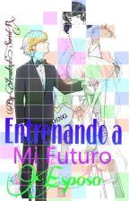 Entrenando a mi Futuro Esposo by ArantzaSoriaR