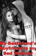 My Bestfriend's Boyfriend is my Bed Warmer by MsPrincessInDisguise