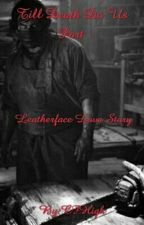 Till Death Do Us Part (Leatherface Love Story) by CFHigh