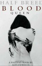Halfbreed Blood Queen by Alexandria5396
