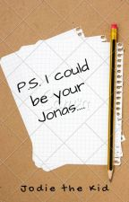 P.S. I Could Be Your Jonas.... by jodiethekid